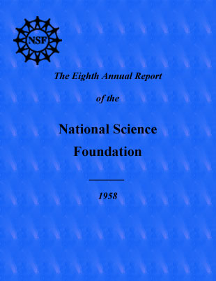 The Eighth Annual Report of the National Science Foundation, Fiscal Year 1958